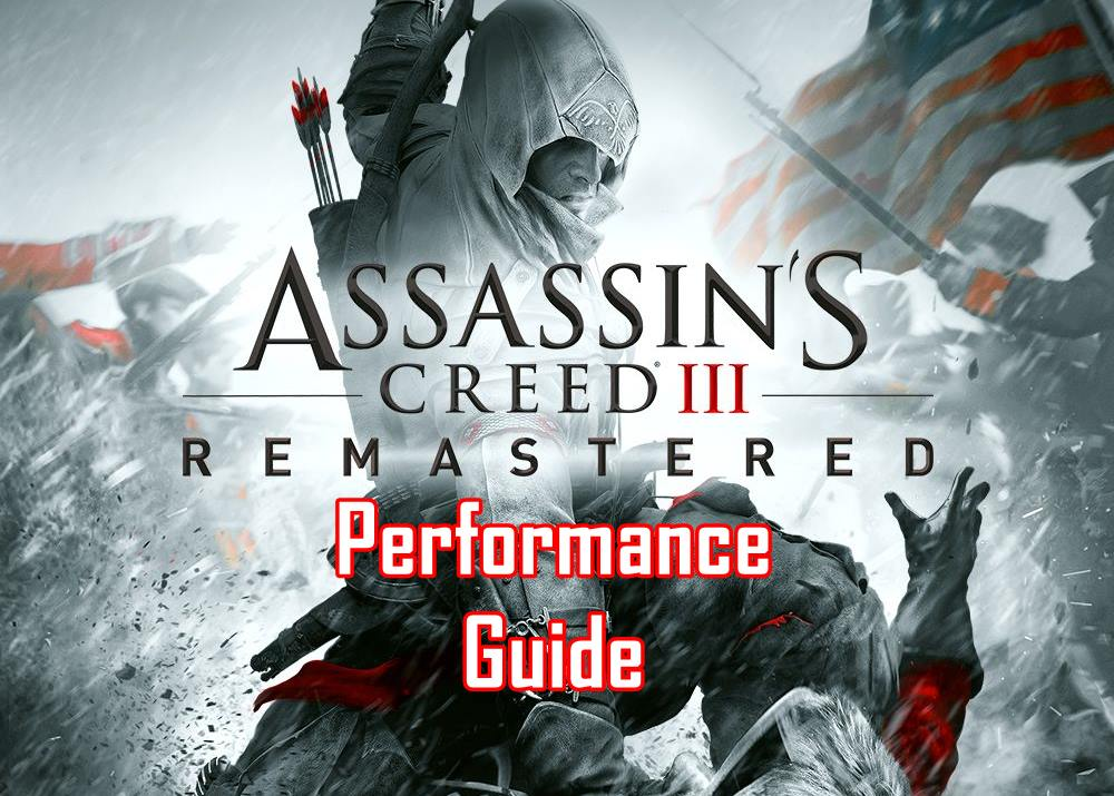 Assassin S Creed 3 Ac3 Remastered Performance Guide Fix Lag